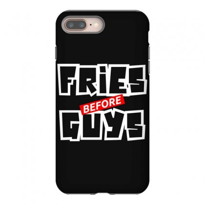 Fries Before Guys Iphone 8 Plus Case Designed By Bluebubble