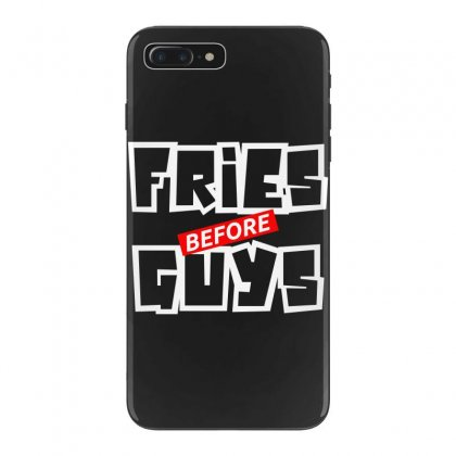 Fries Before Guys Iphone 7 Plus Case Designed By Bluebubble
