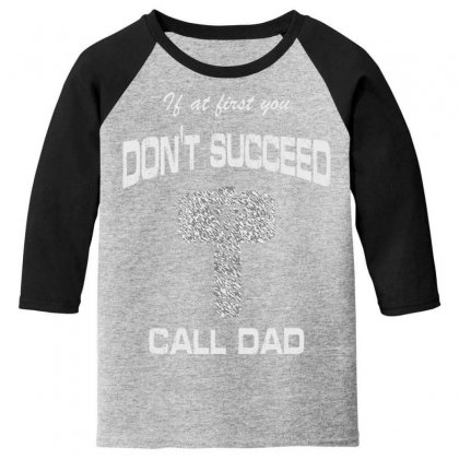 If At First You Don't Succeed Call Dad Youth 3/4 Sleeve Designed By Bluebubble