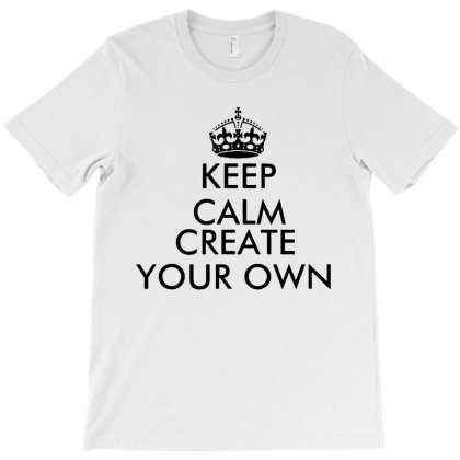 Keep Calm And Create Your Own   Black T-shirt Designed By Rodgergise