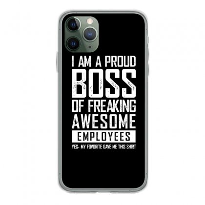 I Am A Proud Boss Of Freaking Awesome Employees Funny Iphone 11 Pro Case Designed By Dejavu77