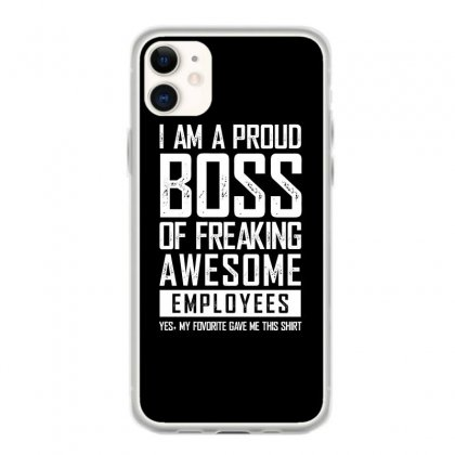 I Am A Proud Boss Of Freaking Awesome Employees Funny Iphone 11 Case Designed By Dejavu77