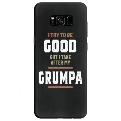 I Try To Be Good But I Take After My Grumpa Funny Gift Samsung Galaxy S8 Case Designed By Cidolopez