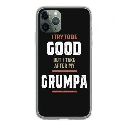 I Try To Be Good But I Take After My Grumpa Funny Gift Iphone 11 Pro Case Designed By Cidolopez