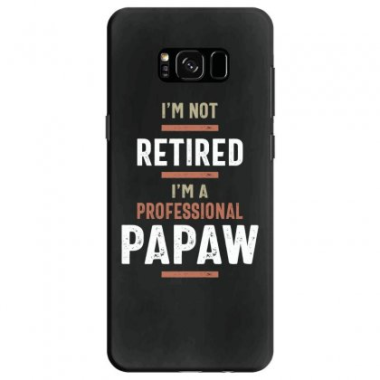 Mens I'm Not Retired Professional Papaw Funny Retirement Samsung Galaxy S8 Case Designed By Cidolopez