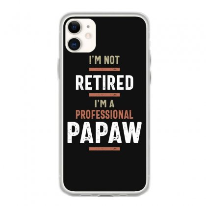 Mens I'm Not Retired Professional Papaw Funny Retirement Iphone 11 Case Designed By Cidolopez