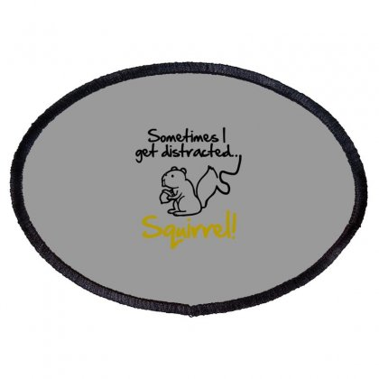 Sometimes I Get Distracted Squirrel Oval Patch Designed By Blackheart
