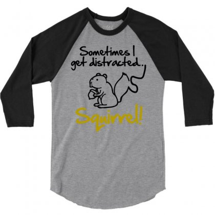 Sometimes I Get Distracted Squirrel 3/4 Sleeve Shirt Designed By Blackheart