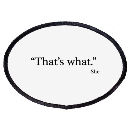 That's What   She Oval Patch Designed By Blackheart