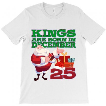 Kings Are Born In December 25th T-shirt Designed By Tiococacola