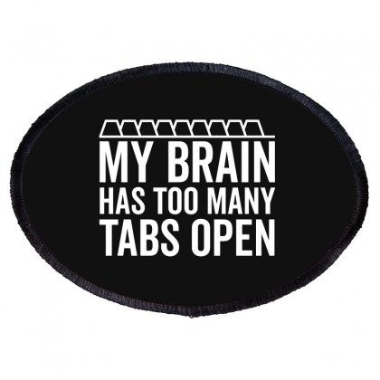 My Brain Has Too Many Tabs Open T Shirt Textual Tees Oval Patch Designed By Baron