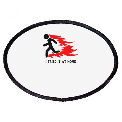 I Tried It At Home Funny Oval Patch Designed By Candrashop