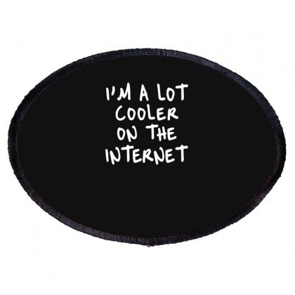 I'm A Lot Cooler On The Internet Oval Patch Designed By Candrashop