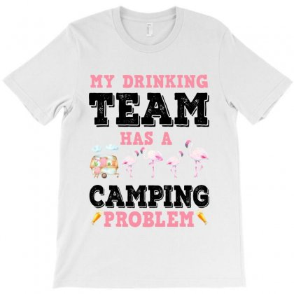 My Drinking Team Has A Camping Problem For Light T-shirt Designed By Sengul