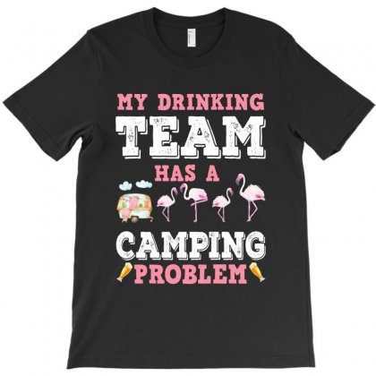 My Drinking Team Has A Camping Problem For Dark T-shirt Designed By Sengul