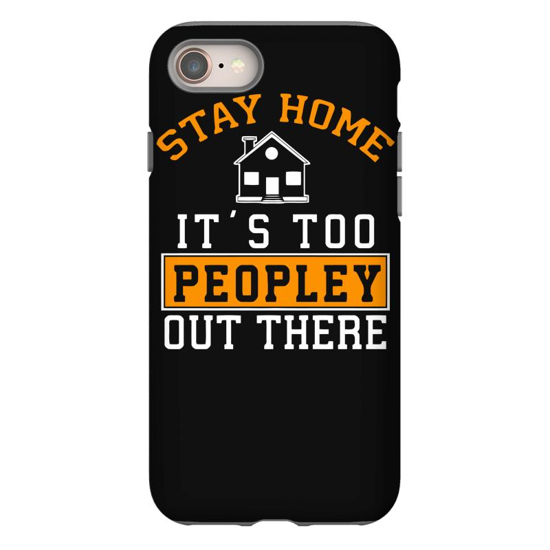 Stay Home It's Too Peopley Out There Funny Iphone 8 Case | Artistshot