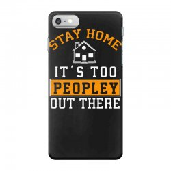 stay home it's too peopley out there funny iPhone 7 Case | Artistshot