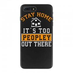 stay home it's too peopley out there funny iPhone 7 Plus Case | Artistshot