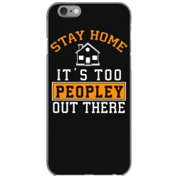 stay home it's too peopley out there funny iPhone 6/6s Case | Artistshot