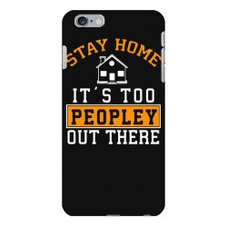 stay home it's too peopley out there funny iPhone 6 Plus/6s Plus Case | Artistshot