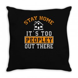 stay home it's too peopley out there funny Throw Pillow | Artistshot
