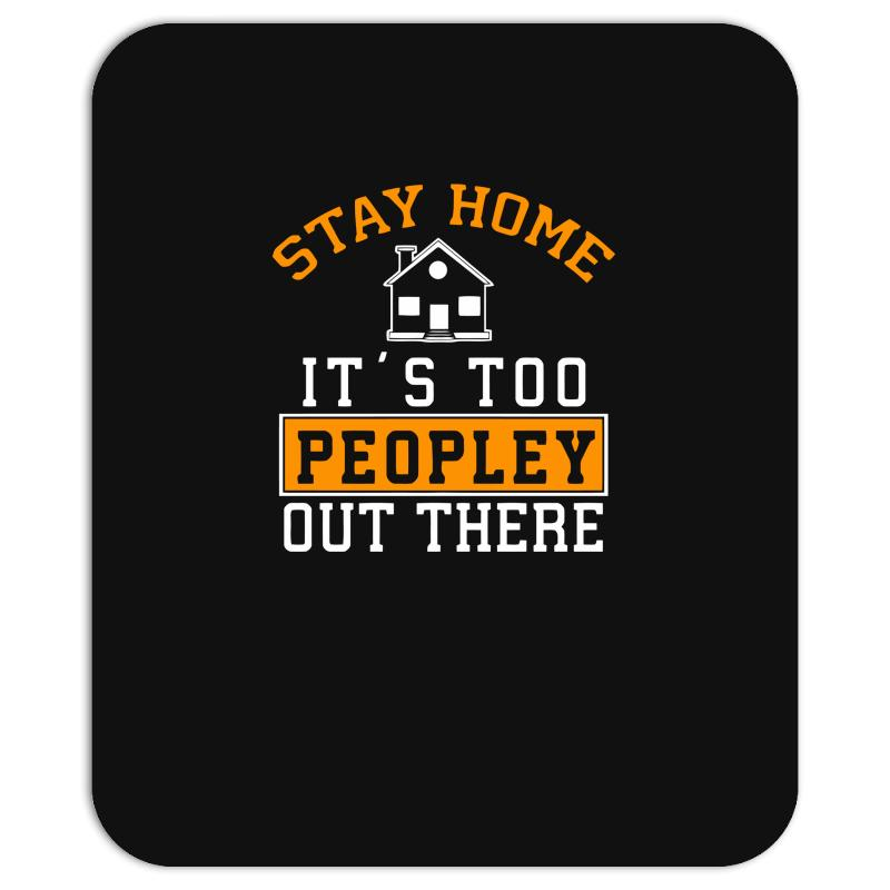 Stay Home It's Too Peopley Out There Funny Mousepad | Artistshot