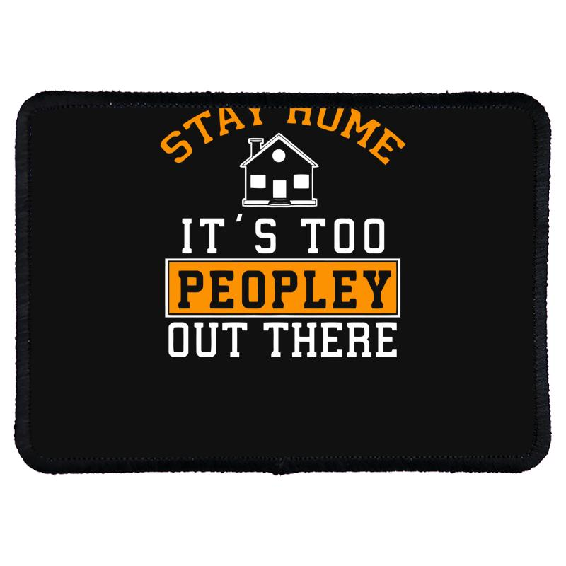 Stay Home It's Too Peopley Out There Funny Rectangle Patch | Artistshot