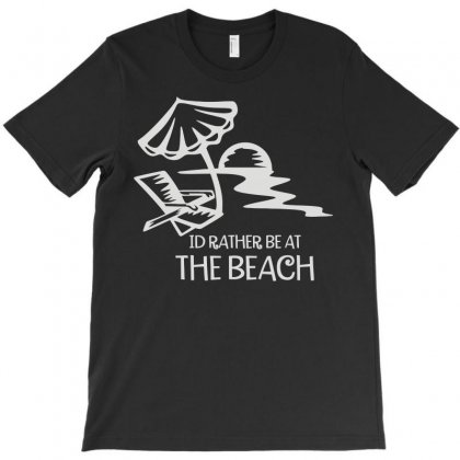 I'd Rather Be At The Beach T-shirt Designed By Fanshirt