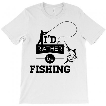 I'd Rather Be Fishing Funny 1 T-shirt Designed By Fanshirt