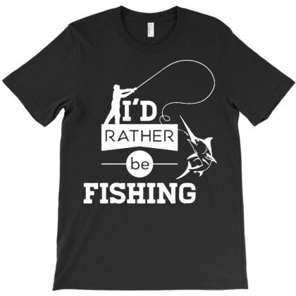I'd Rather Be Fishing Funny T-shirt Designed By Fanshirt