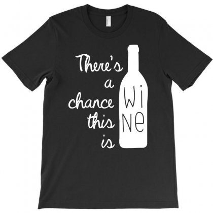 There's A Chance This Is Wine T-shirt Designed By Candrashop