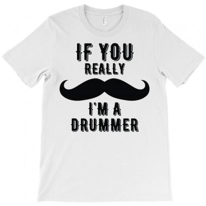 If You Really Mustache I'm A Drummer T-shirt Designed By Fanshirt