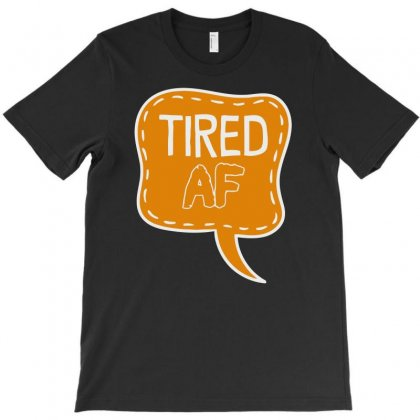 Tired Af Funny Statement, Saying, Quote T-shirt Designed By Candrashop