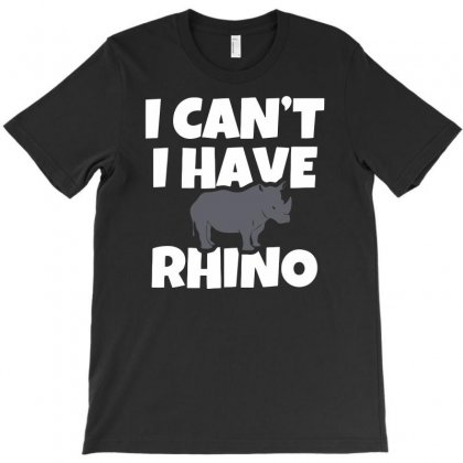 I Can't, I Have Rhino T-shirt Designed By Candrashop