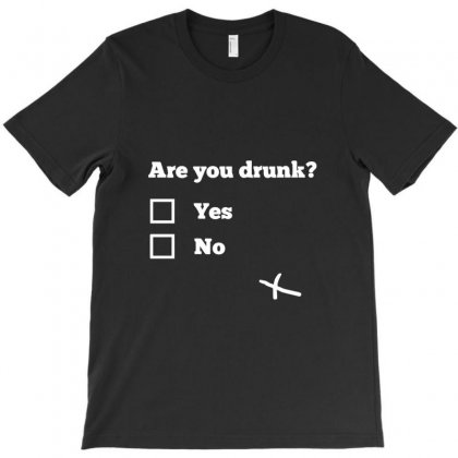 Are You Drunk T-shirt Designed By Bud1
