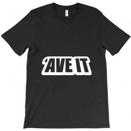Ave It T-shirt Designed By Bud1