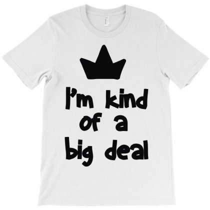 I'm Kind Of A Big Deal T-shirt Designed By Lyly