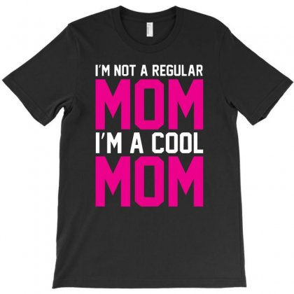 I'm Not A Regular Mom Cool T-shirt Designed By Lyly