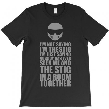 I'm Not Saying I'm The Stig Top Gear Automotive Tv Show T-shirt Designed By Lyly