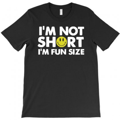 I'm Not Short, I'm Fun Size   Small Tiny Little Shorty Person Gift Tee T-shirt Designed By Lyly