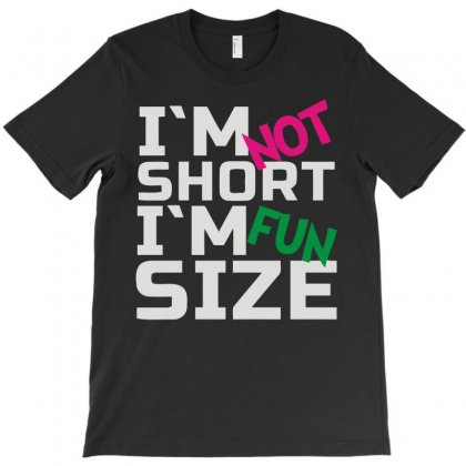 I'm Not Short, I'm Fun Size T-shirt Designed By Lyly