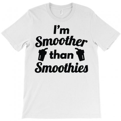 I'm Smoother Than Smoothies T-shirt Designed By Lyly
