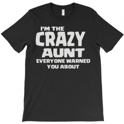 I'm The Crazy Aunt Everyone Warned You About T-shirt Designed By Lyly