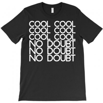 Cool Cool Cool No Doubt T-shirt Designed By Bud1