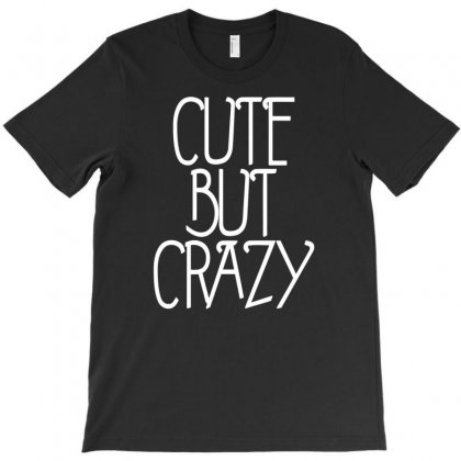 Cute But Crazy T-shirt Designed By Bud1