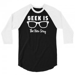 geek is the new sexy 3/4 Sleeve Shirt | Artistshot