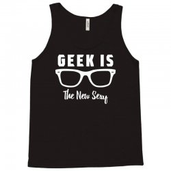 geek is the new sexy Tank Top | Artistshot