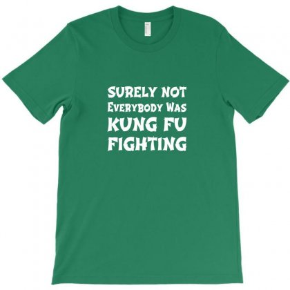 Surely Not Everybody Was Kung Fu Fighting Origin T-shirt Designed By Arum