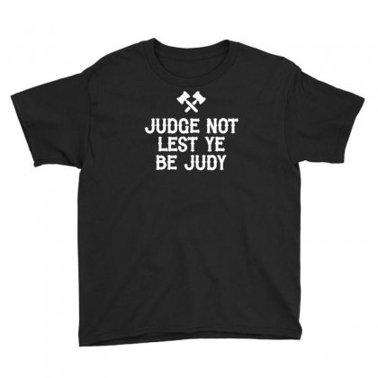 Judge Not Lest Ye Be Judy Youth Tee Designed By Bud1