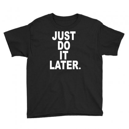 Just Do It Later Youth Tee Designed By Bud1